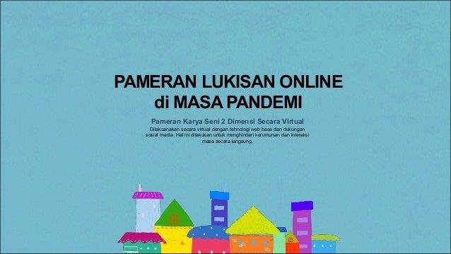 Pameran Karya Seni 2 Dimensi Secara Virtual Dilaksanakan secara virtual dengan tehnologi web base dan dukungan sosial medi...