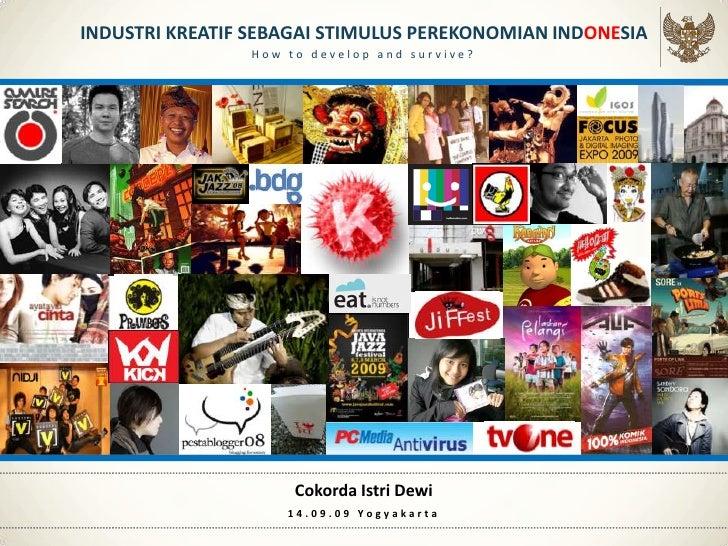 INDUSTRI KREATIF SEBAGAI STIMULUS PEREKONOMIAN INDONESIA                 How to develop and survive?                      ...