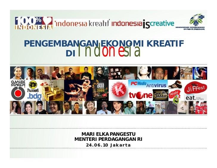 PENGEMBANGAN EKONOMI KREATIF        DIIndonesia              MARI ELKA PANGESTU         MENTERI PERDAGANGAN RI            ...
