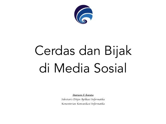 Cerdas dan Bijak di Media Sosial Mariam F Barata Sekretaris Ditjen Aplikasi Informatika Kementerian Komunikasi Informatika