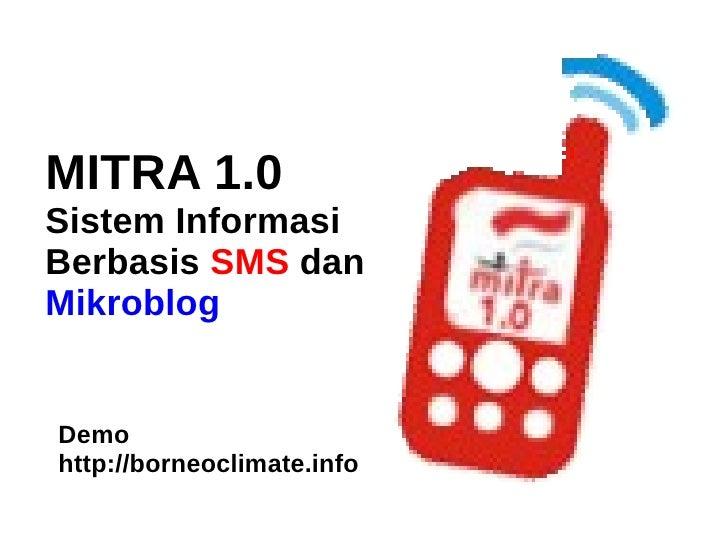 MITRA 1.0Sistem InformasiBerbasis SMS danMikroblogDemohttp://borneoclimate.info