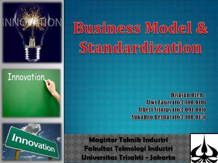 Business Model & Standardization<br />DisusunOleh :<br />AlwiFauzi (163.100.010)<br />Albert Sitorus (163.091.001)<br />Su...