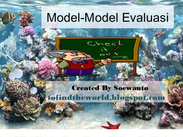 Model-Model Evaluasi     Created By Soewantotofindtheworld.blogspot.com