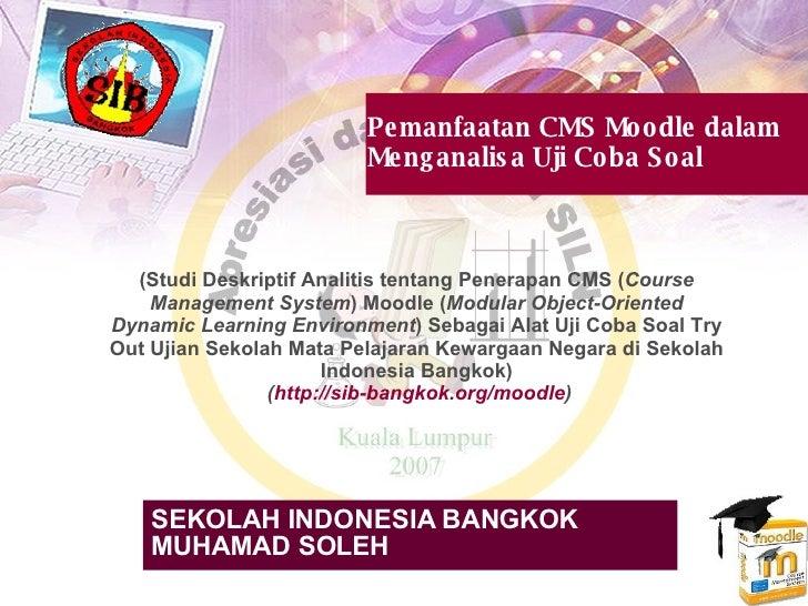 Pemanfaatan CMS Moodle dalam Menganalisa Uji Coba Soal SEKOLAH INDONESIA BANGKOK MUHAMAD SOLEH (Studi Deskriptif Analitis ...