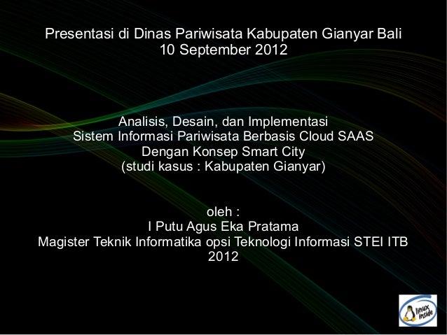 Presentasi di Dinas Pariwisata Kabupaten Gianyar Bali                  10 September 2012            Analisis, Desain, dan ...