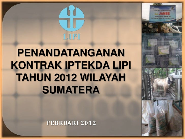 PENANDATANGANANKONTRAK IPTEKDA LIPI TAHUN 2012 WILAYAH     SUMATERA     FEBRUARI 2012