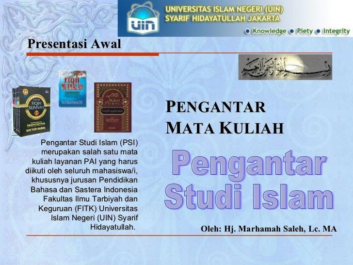 Presentasi Awal Oleh: Hj. Marhamah Saleh, Lc. MA Pengantar Studi Islam (PSI) merupakan salah satu mata kuliah layanan PAI ...