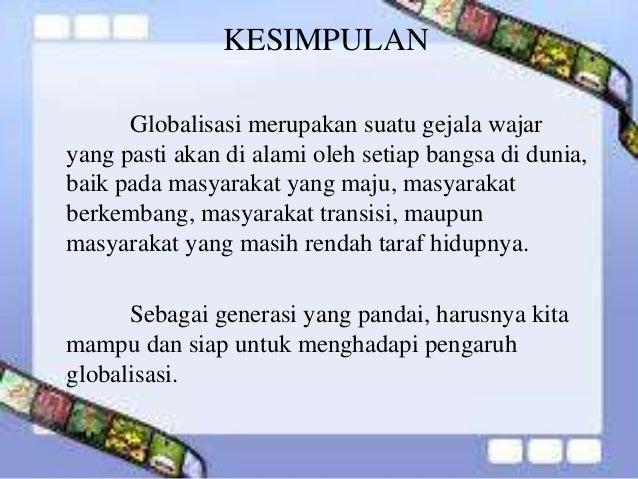kesimpulan globalisasi malaysia Kesimpulan - globalisasi memberi pelbagai implikasi samaada kepada negara membangun ataupun mundur -inisiatif malaysia untuk memperkenalkan dinar emas.