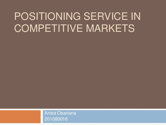 POSITIONING SERVICE INCOMPETITIVE MARKETS     Anisa Osariana     201080016