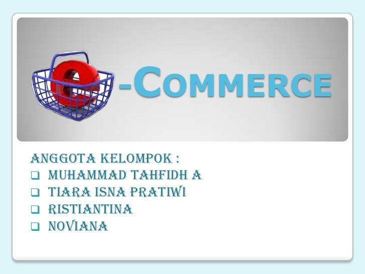 -COMMERCE<br />AnggotaKelompok :<br /><ul><li>Muhammad Tahfidh A