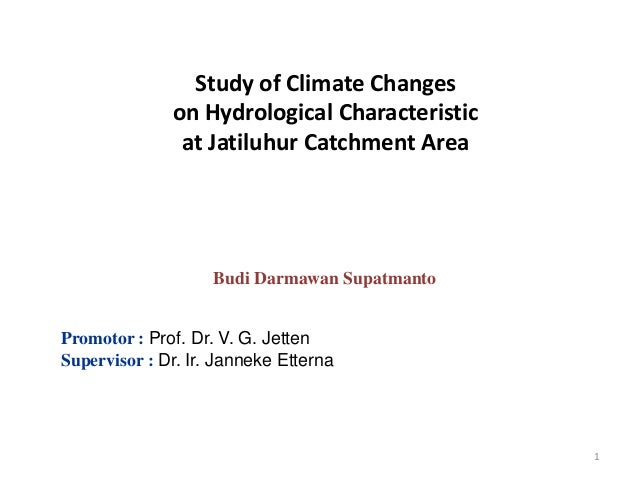 Study of Climate Changes on Hydrological Characteristic at Jatiluhur Catchment Area  Budi Darmawan Supatmanto Promotor : P...
