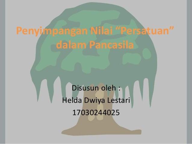 """Penyimpangan Nilai """"Persatuan"""" dalam Pancasila Disusun oleh : Helda Dwiya Lestari 17030244025"""