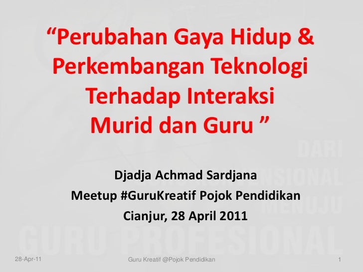 """""""Perubahan Gaya Hidup & Perkembangan Teknologi Terhadap Interaksi Murid dan Guru """"<br />DjadjaAchmadSardjana<br />Meetup #..."""