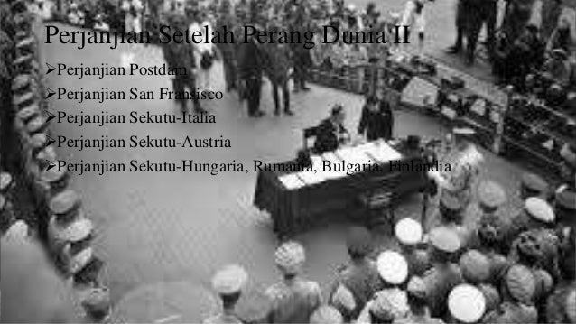 Perjanjian Setelah Perang Dunia II  Perjanjian Postdam  Perjanjian San Fransisco  Perjanjian Sekutu-Italia  Perjanjian...