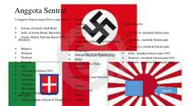 Anggota Sentral  1) Anggota Negara-negara Poros yang utama   Jerman, di bawah Adolf Hitler   Italia, di bawah Benito Mus...
