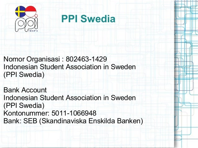 PPI SwediaNomor Organisasi : 802463-1429Indonesian Student Association in Sweden(PPI Swedia)Bank AccountIndonesian Student...