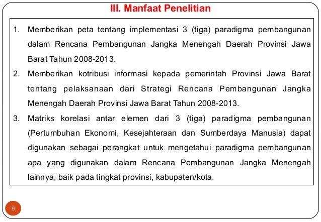 9  III. Manfaat Penelitian  1. Memberikan peta tentang implementasi 3 (tiga) paradigma pembangunan  dalam Rencana Pembangu...
