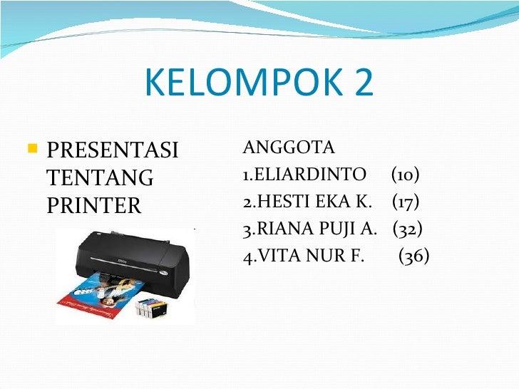 KELOMPOK 2   PRESENTASI   ANGGOTA    TENTANG      1.ELIARDINTO (10)    PRINTER      2.HESTI EKA K. (17)                 3...