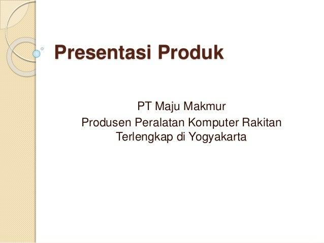 Presentasi Produk PT Maju Makmur Produsen Peralatan Komputer Rakitan Terlengkap di Yogyakarta