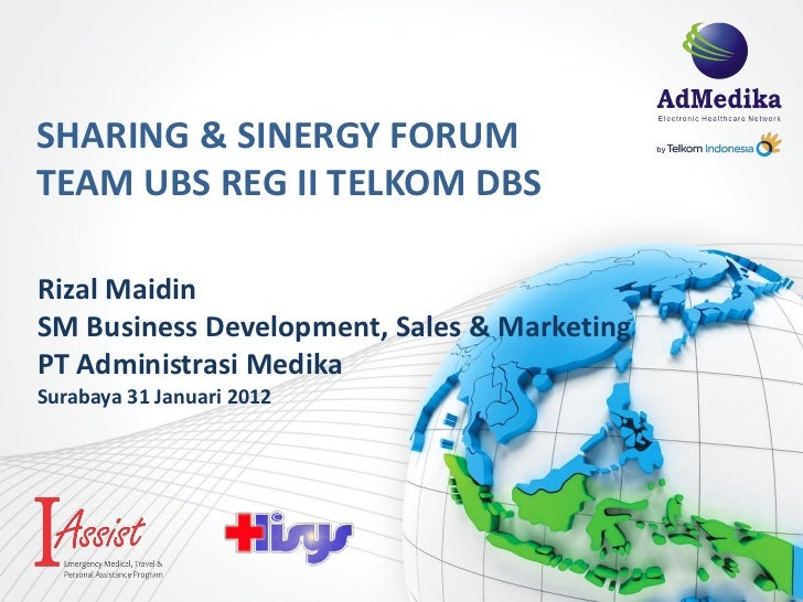 SHARING & SINERGY FORUMTEAM UBS REG II TELKOM DBSRizal MaidinSM Business Development, Sales & MarketingPT Administrasi Med...