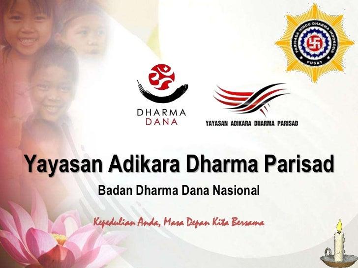 Yayasan Adikara Dharma Parisad<br />Badan Dharma Dana Nasional<br />Kepedulian Anda, Masa Depan Kita Bersama<br />