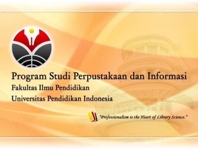 Pembukaan Prodi Perpusinfo FIP UPI ditetapkan oleh Surat Keputusan Rektor UPI No. 4881/H.40/PP/2008 tanggal 15 Agustus 200...