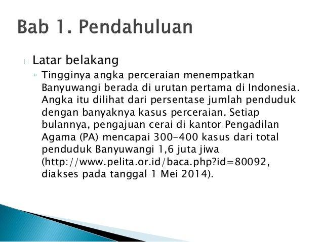 Latar belakang ◦ Tingginya angka perceraian menempatkan Banyuwangi berada di urutan pertama di Indonesia. Angka itu diliha...
