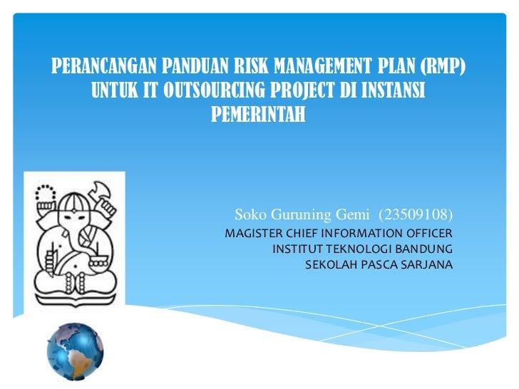 PERANCANGAN PANDUAN RISK MANAGEMENT PLAN (RMP)    UNTUK IT OUTSOURCING PROJECT DI INSTANSI                  PEMERINTAH    ...