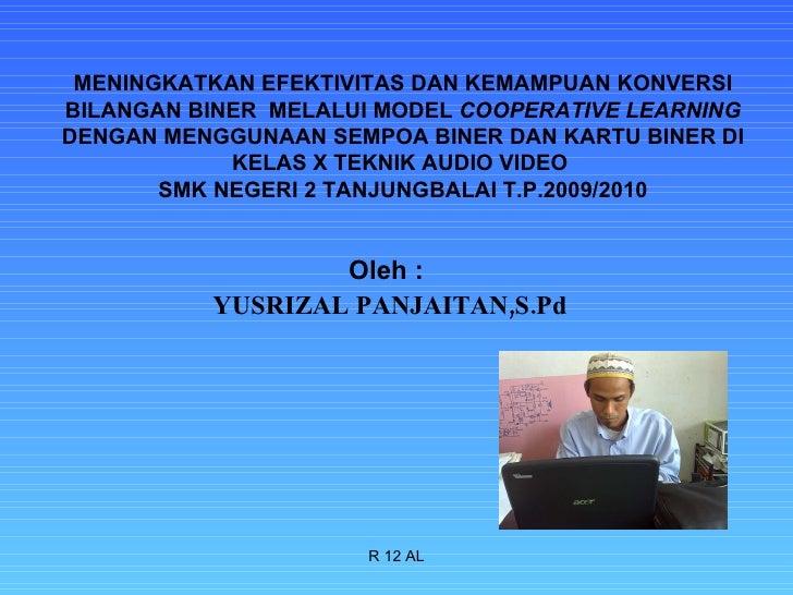 Oleh :  YUSRIZAL PANJAITAN,S.Pd R 12 AL MENINGKATKAN EFEKTIVITAS DAN KEMAMPUAN KONVERSI BILANGAN BINER  MELALUI MODEL  COO...