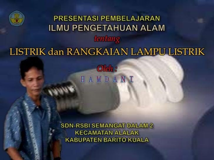 tentangLISTRIK dan RANGKAIAN LAMPU LISTRIK               Oleh :