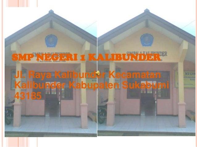 SMP NEGERI 1 KALIBUNDERJl. Raya Kalibunder KecamatanKalibunder Kabupaten Sukabumi43185