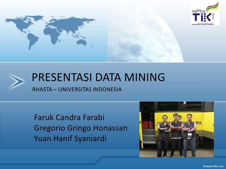 [cover]<br />PRESENTASI DATA MINING<br />RHASTA – UNIVERSITAS INDONESIA<br />Faruk Candra Farabi<br />Gregorio Gringo Hona...