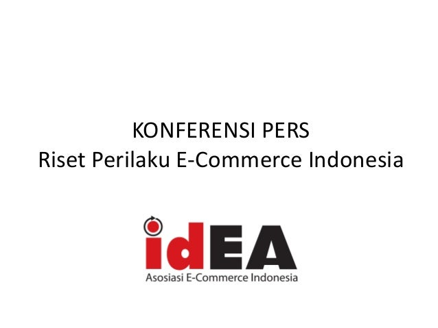 KONFERENSI PERS Riset Perilaku E-Commerce Indonesia