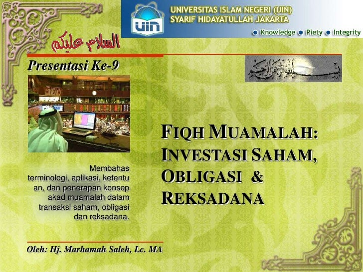 Presentasi Ke-9<br />FIQH MUAMALAH: INVESTASI SAHAM,OBLIGASI  & REKSADANA<br />Membahas terminologi, aplikasi, ketentuan, ...