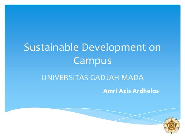 Sustainable Development on Campus UNIVERSITAS GADJAH MADA Amri Azis Ardhelas