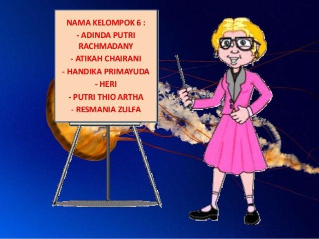 NAMA KELOMPOK 6 : - ADINDA PUTRI RACHMADANY - ATIKAH CHAIRANI - HANDIKA PRIMAYUDA - HERI - PUTRI THIO ARTHA - RESMANIA ZUL...