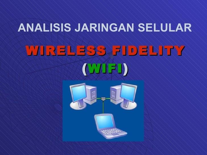 WIRELESS   FIDELITY  ( WIFI ) ANALISIS JARINGAN SELULAR