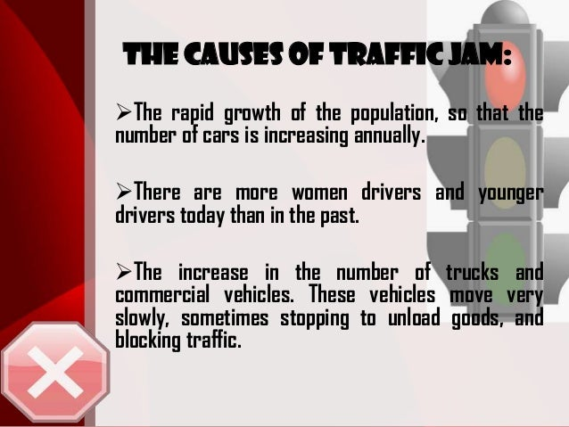 cause of traffic jam What causes a traffic jam sometimes the answer is obvious: construction, crashes or regular rush hour other times, it may appear to drivers that there's no apparent reason for the traffic.