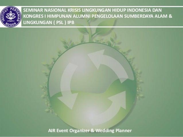 AIR Event Organizer & Wedding Planner 1SEMINAR NASIONAL KRISIS LINGKUNGAN HIDUP INDONESIA DANKONGRES I HIMPUNAN ALUMNI PEN...