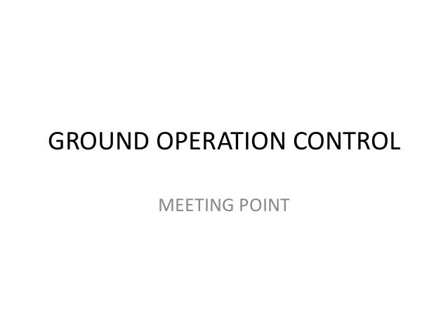 GROUND OPERATION CONTROL MEETING POINT
