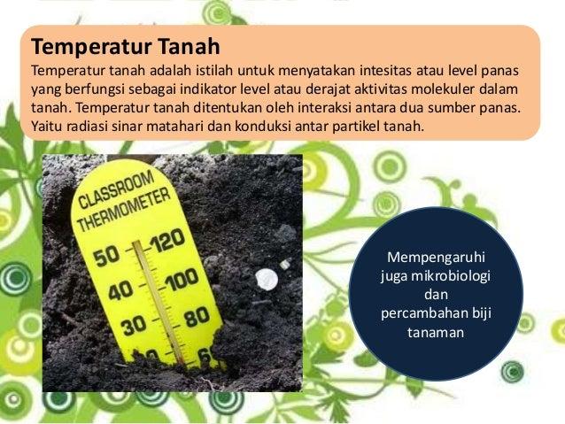 Temperatur TanahTemperatur tanah adalah istilah untuk menyatakan intesitas atau level panasyang berfungsi sebagai indikato...