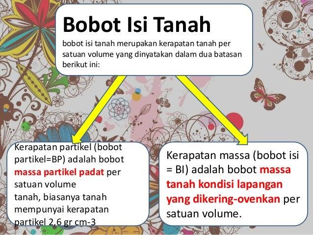 Kerapatan partikel (bobotpartikel=BP) adalah bobotmassa partikel padat persatuan volumetanah, biasanya tanahmempunyai kera...