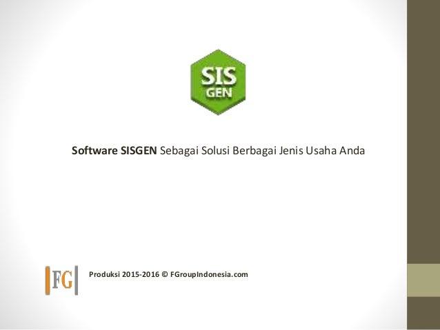 Software SISGEN Sebagai Solusi Berbagai Jenis Usaha Anda Produksi 2015-2016 © FGroupIndonesia.com
