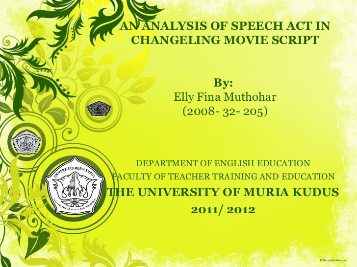 AN ANALYSIS OF SPEECH ACT IN  CHANGELING MOVIE SCRIPT                   By:           Elly Fina Muthohar            (2008-...