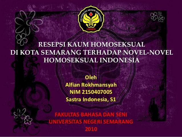 RESEPSI KAUM HOMOSEKSUAL DI KOTA SEMARANG TERHADAP NOVEL-NOVEL          HOMOSEKSUAL INDONESIA                       Oleh  ...