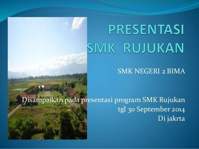 SMK NEGERI 2 BIMA Disampaikan pada presentasi program SMK Rujukan tgl 30 September 2014 Di jakrta