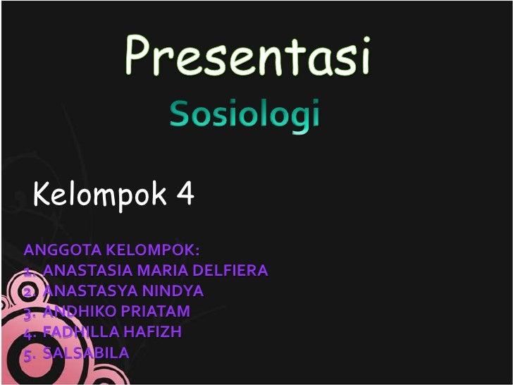 Kelompok 4ANGGOTA KELOMPOK:1. ANASTASIA MARIA DELFIERA2. ANASTASYA NINDYA3. ANDHIKO PRIATAM4. FADHILLA HAFIZH5. SALSABILA
