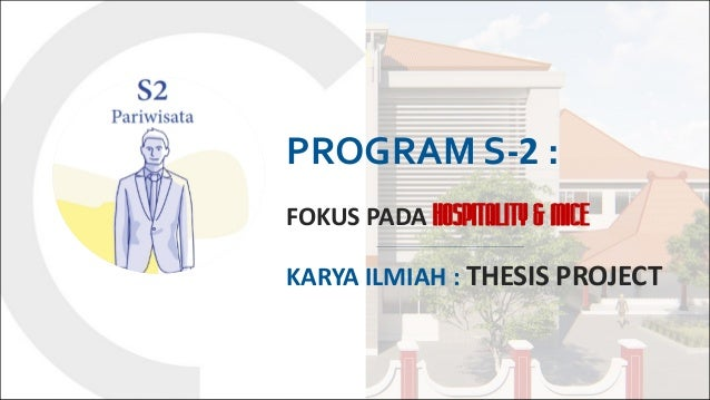 PROGRAM S-2 : FOKUS PADA HOSPITALITY & MICE KARYA ILMIAH : THESIS PROJECT