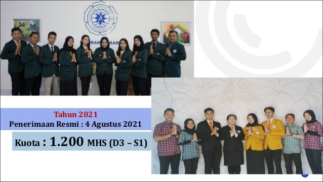 20 Tahun 2021 Penerimaan Resmi : 4 Agustus 2021 Kuota : 1.200 MHS (D3 – S1)