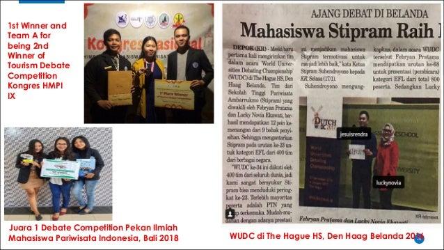 24WUDC di The Hague HS, Den Haag Belanda 2016 Juara 1 Debate Competition Pekan Ilmiah Mahasiswa Pariwisata Indonesia, Bali...